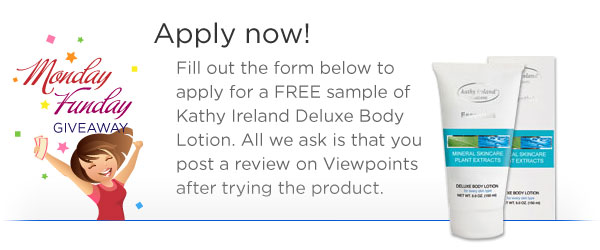 Apply now! Fill out the form below to apply for a FREE sample of Kathy Ireland Deluxe Body Lotion.